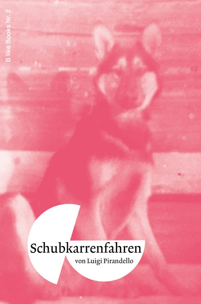 B like Books Nr 2, Luigi Pirandello, Schubkarrenfahren